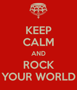 keep calm and rock your world